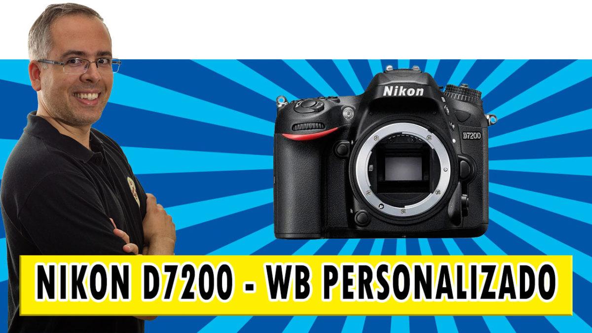 Nikon D7200 – como fazer o WB Personalizado