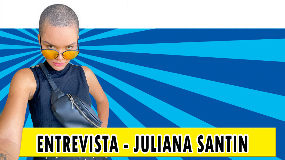 Entrevista – Juliana Santin   Podcast #24